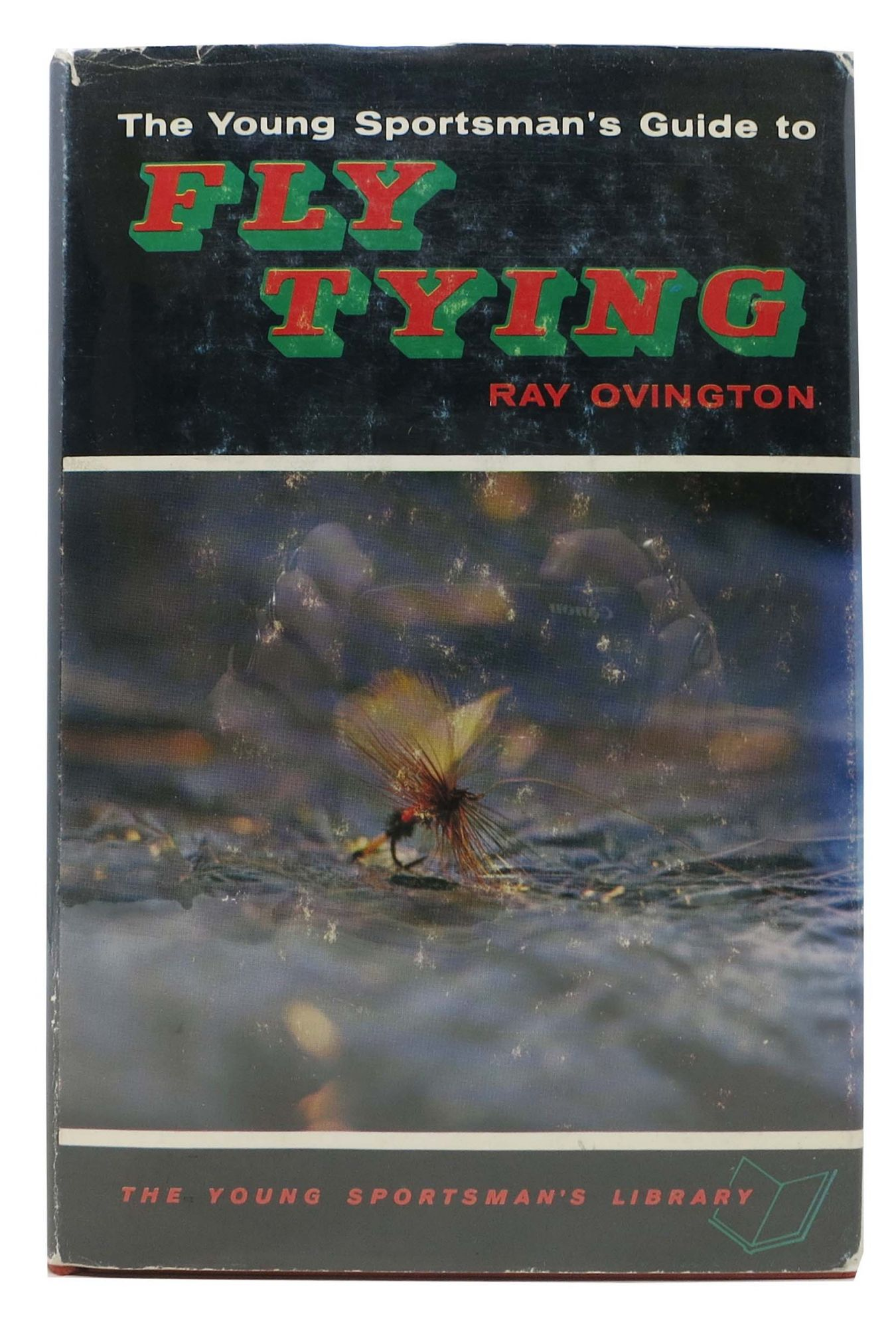 The YOUNG SPORTSMAN'S GUIDE To FLY TYING by Ray Ovington on Tavistock Books