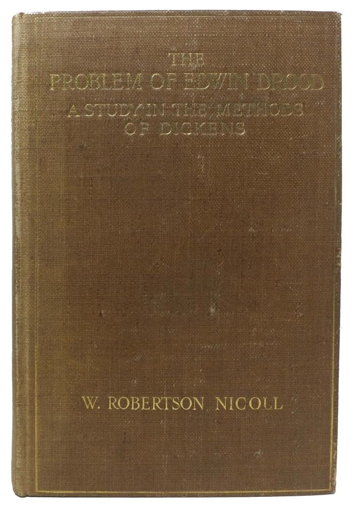 The PROBLEM of EDWIN DROOD: A Study in the Methods of Dickens. Charles. 1812 - 1870 Dickens, W. Robertson Nicoll.