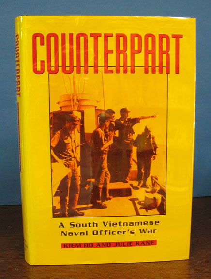 COUNTERPART. A South Vietnamese Naval Officer's War. Kiem Do, Julie Kane.