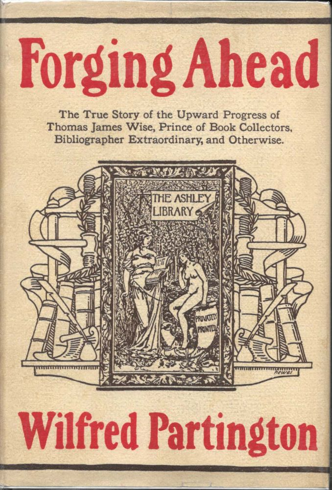 FORGING AHEAD.; The True Story of the Upward Progress of Thomas James Wise, Prince of Book Collectors, Bibliographer Extraordinary and Otherwise. Wilfred Partington.