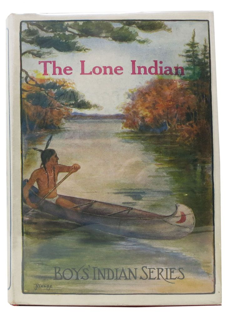 The LONE INDIAN. Boys' Indian Series #3. James A. Braden.