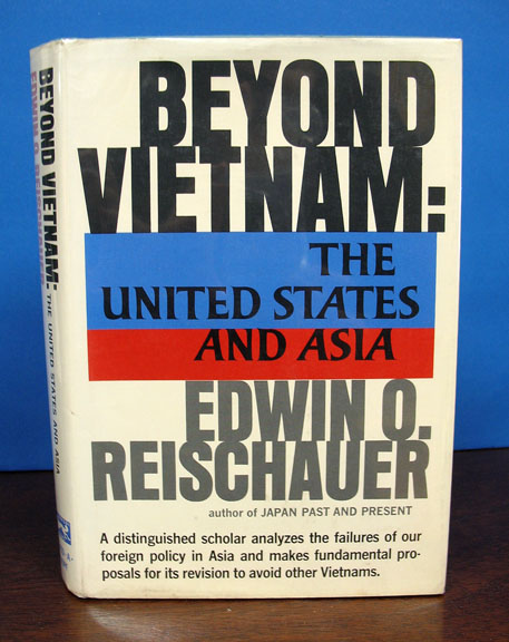 BEYOND VIETNAM: The United States and Asia. Edwin O. Reischauer.