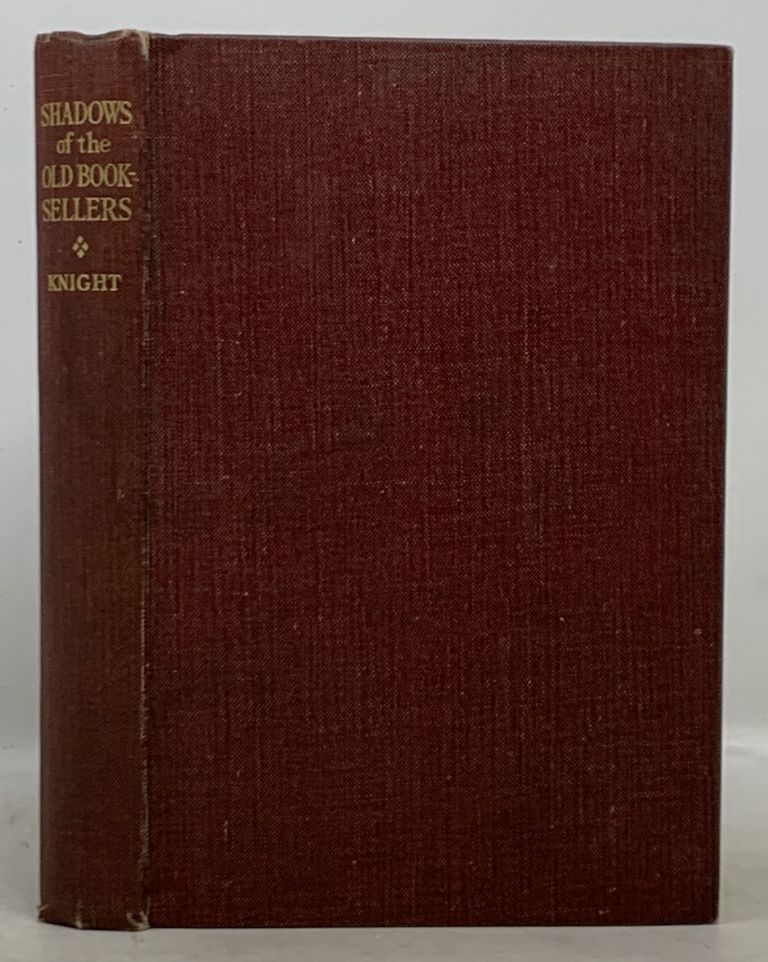 SHADOWS Of The OLD BOOKSELLERS.; With a Preface by Stanley Unwin. Charles . Unwin Knight, Stanley - Contributor, 1791 - 1873.