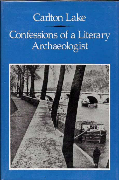 CONFESSIONS Of A LITERARY ARCHAEOLOGIST. Carlton Lake.