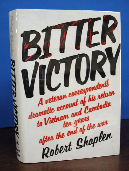 BITTER VICTORY.; A Veteran Correspondent's Dramatic Account of His Return to Vietnam and Cambodia Ten Years After the End of the War. Robert Shaplen.