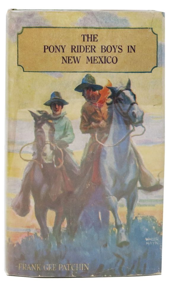 The PONY RIDER BOYS In NEW MEXICO. Pony Rider Boys Series #6. Frank Gee Patchin.