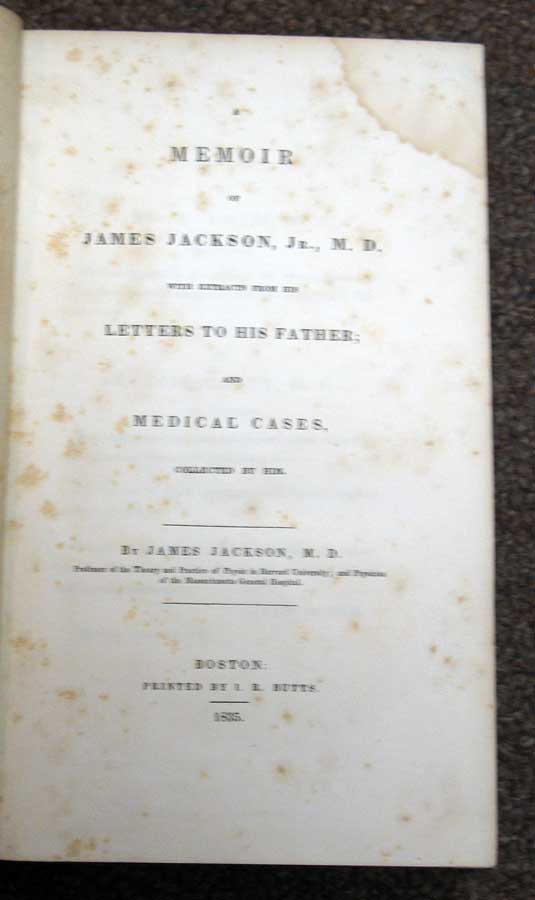A MEMOIR Of JAMES JACKSON Jr., M. D. With Extracts From His Letters to His Father; and Medical Cases, Collected by Him. Medicine, 1777 - 1867, James Jackson.