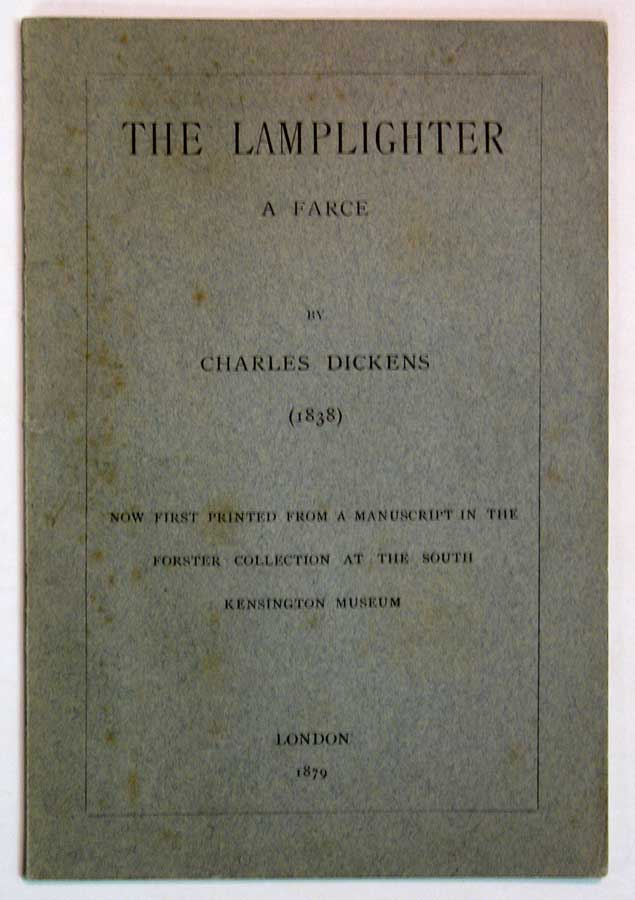 The LAMPLIGHTER. A Farce. Now First Printed from a Manuscript in the Forster Collection at the South Kensington Museum. Charles Dickens, 1812 - 1870.