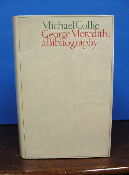 GEORGE MEREDITH: A Bibliography. Michael Collie.