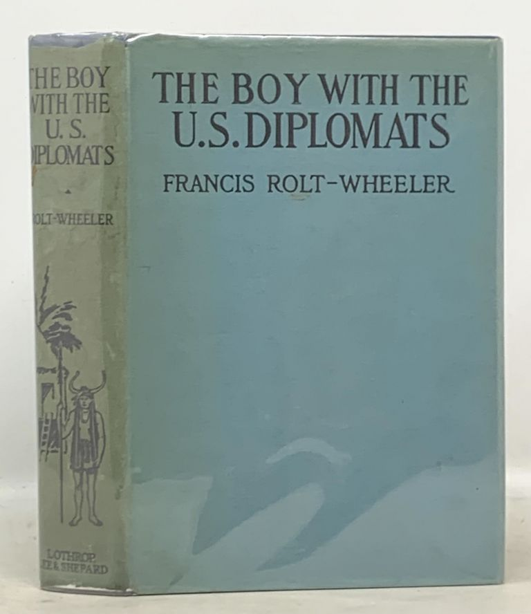 The BOY With The U.S. DIPLOMATS. U.S. Service Series #15. Francis Rolt-Wheeler, William. 1876 - 1960.