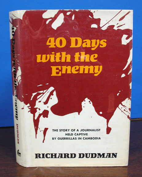40 DAYS With The ENEMY. The Story of a Journalist Held Captive by Guerrillas in Cambodia. Richard Dudman.