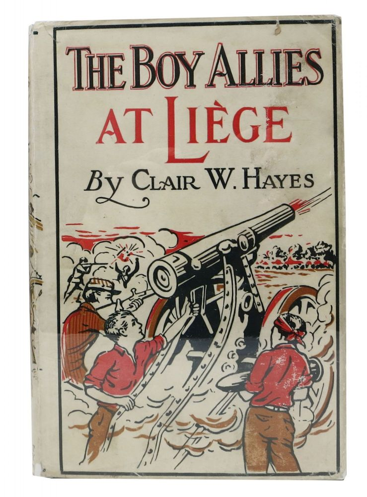 The BOY ALLIES At LIEGE or Through Lines of Steel. The Boy Allies of the Army Series #1. Clair W. Hayes.