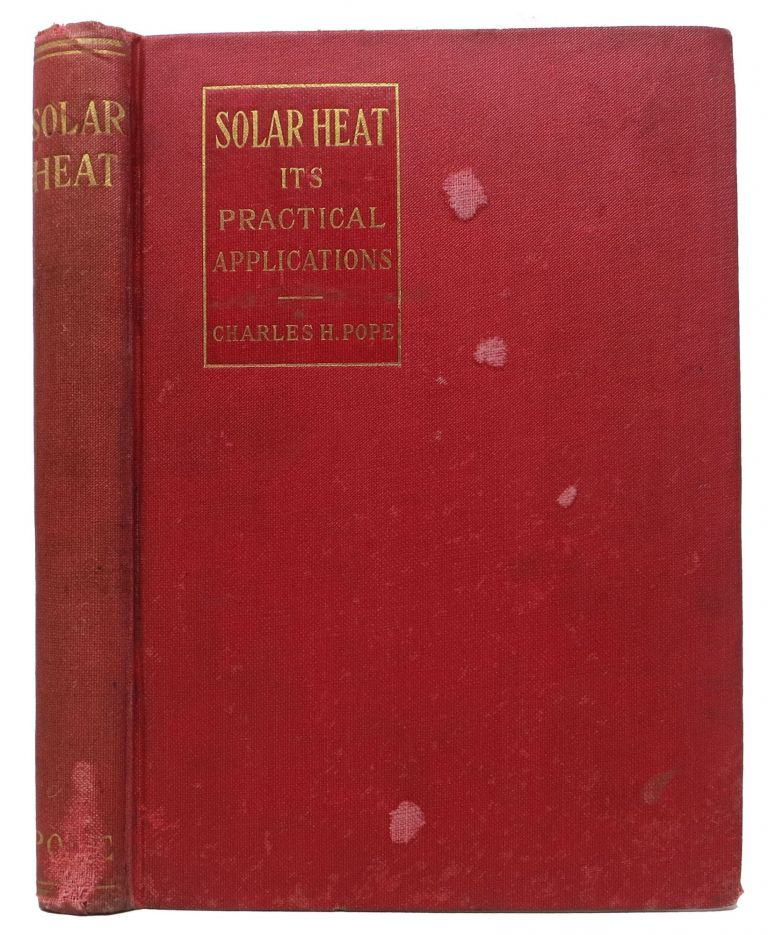 SOLAR HEAT. Its Practical Applications. Charles Henry Pope, 1841 - 1918.