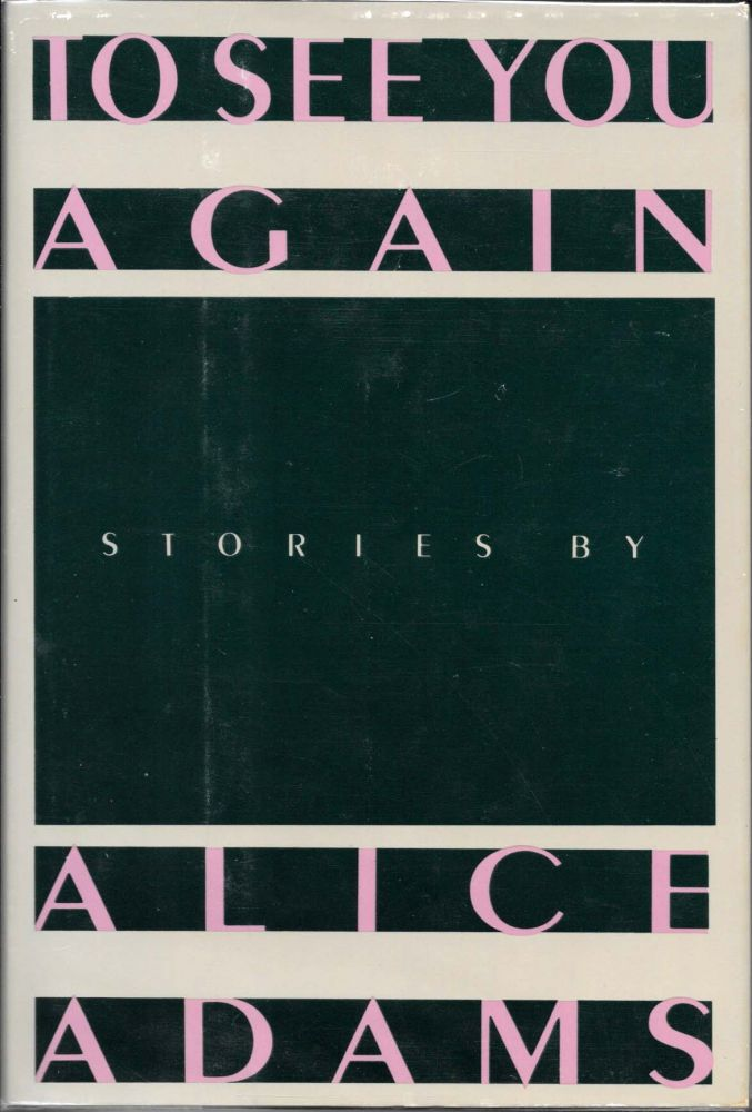 To SEE YOU AGAIN. Stories. Alice Adams.