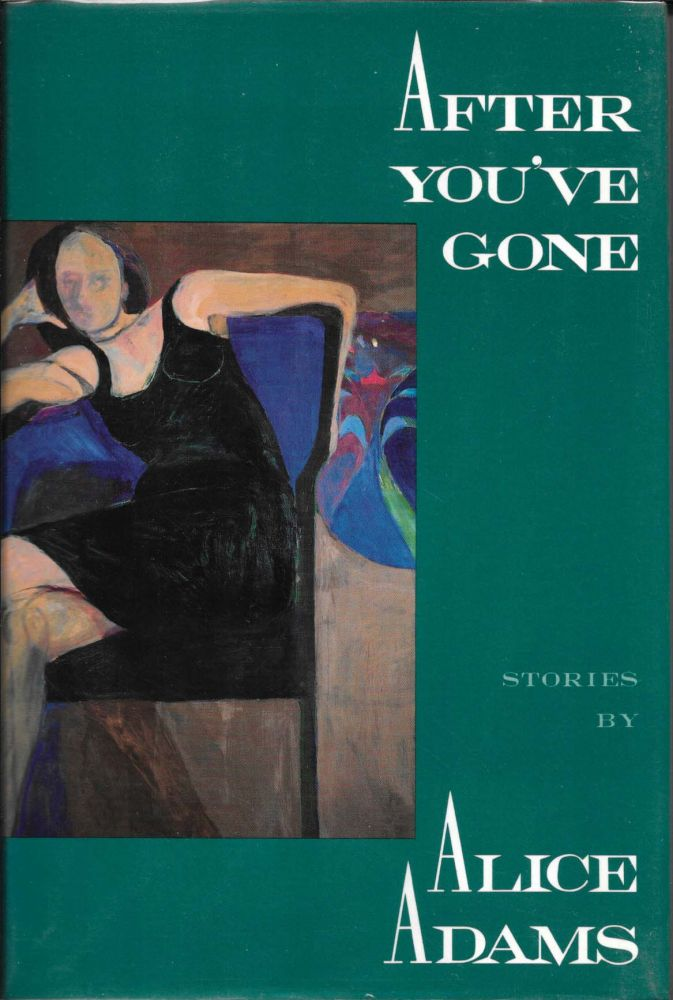 AFTER YOU'VE GONE. Stories. Alice Adams.