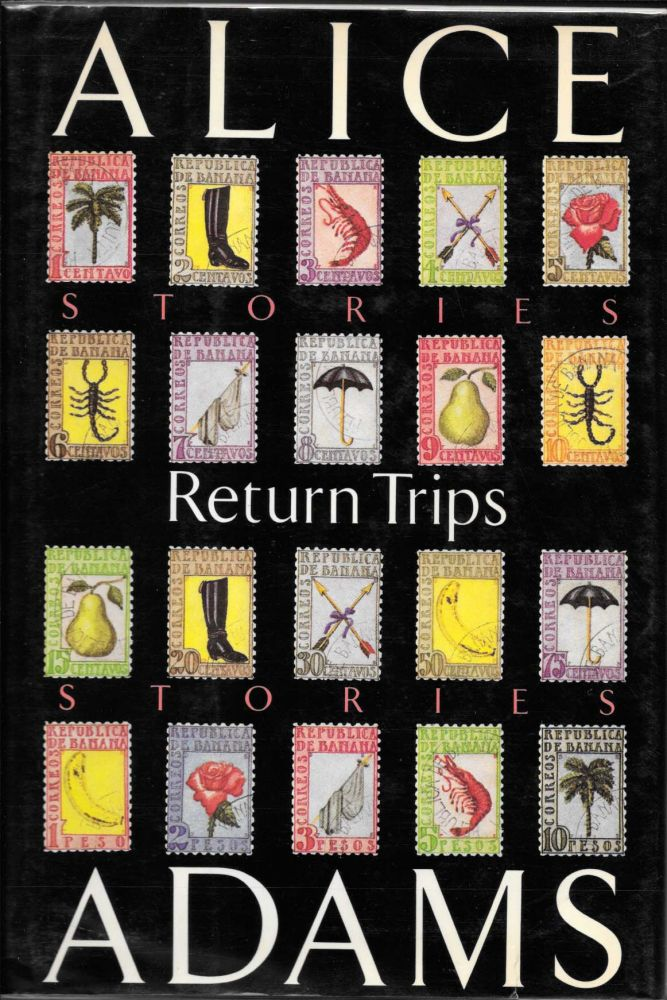 RETURN TRIPS. Stories. Alice Adams.
