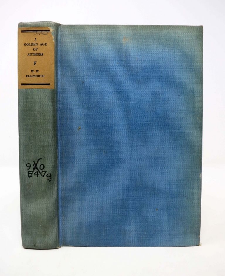A GOLDEN AGE Of AUTHORS. A Publisher's Recollections. William Webster Ellsworth.