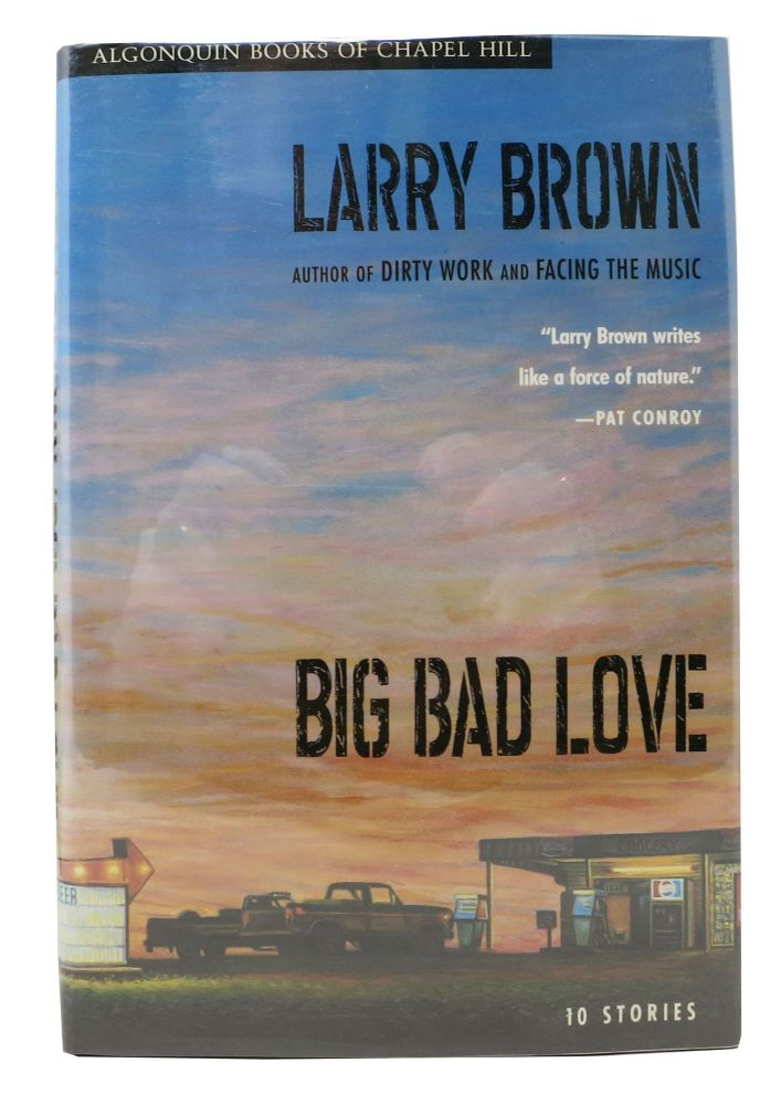 BIG BAD LOVE. Stories by Larry Brown. Larry Brown.