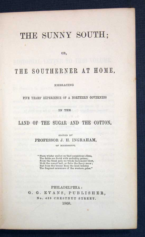 The SUNNY SOUTH; or, The Southerner At Home, Embracing Five Years' Experience of a Northern Governess in the Land of Sugar and the Cotton. J. H. - Ingraham, Joseph Holt 1809 - 1860.