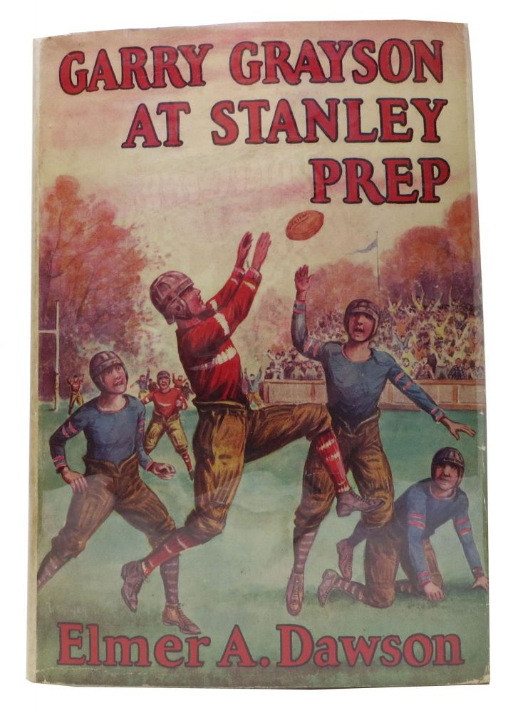 GARRY GRAYSON At STANLEY PREP or The Football Rivals of Riverview. The Garry Grayson Series #5. Elmer A. Dawson.