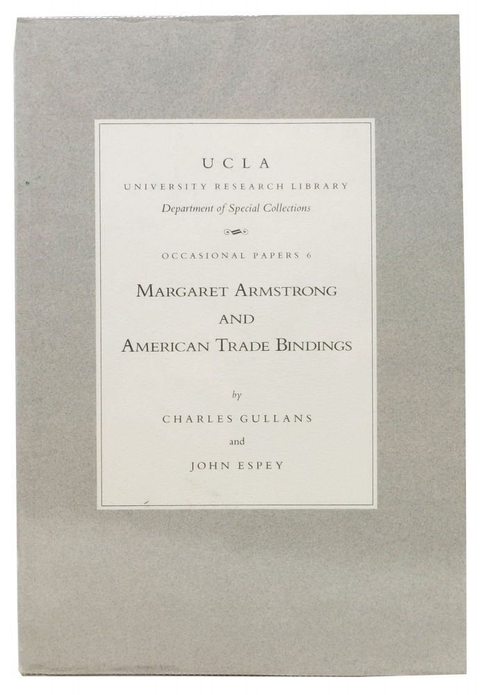 MARGARET ARMSTRONG And American Trade Bindings.; UCLA Occasional Papers #6. Margaret. 1867 - 1944 Armstrong, Charles Gullans, John Espey.
