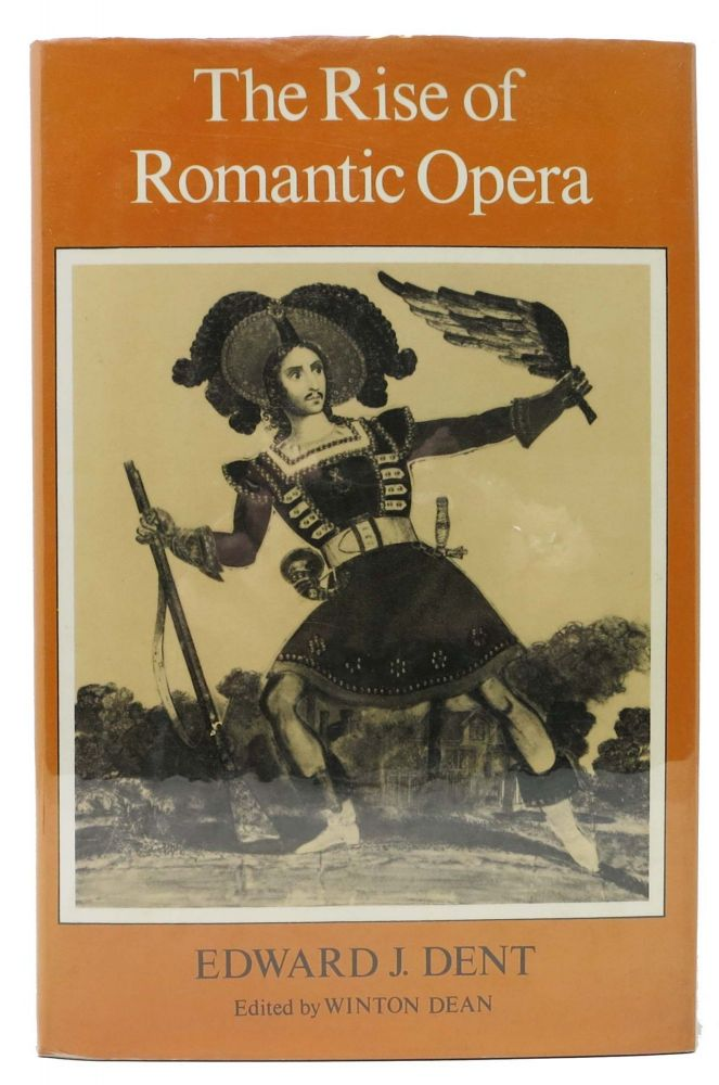 The RISE Of ROMANTIC OPERA.; Edited by Winton Dean. Edward J. Dent.