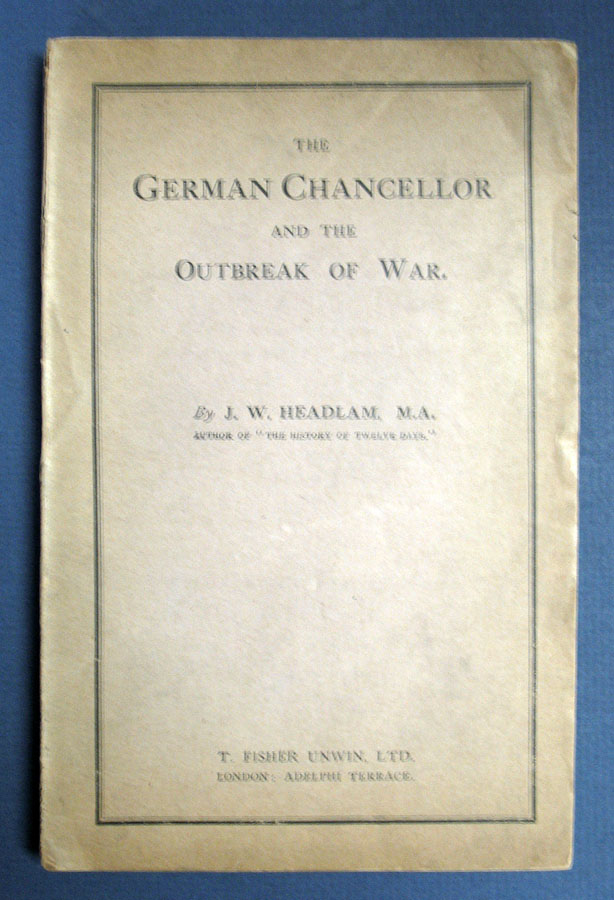 The GERMAN CHANCELLOR And The OUTBREAK Of The WAR. WWI, J. W. Headlam, 1863 - 1929.