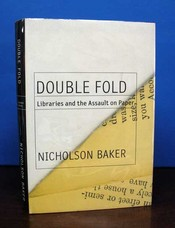 DOUBLE FOLD. Libraries and the Assault on Paper. Nicholson Baker.
