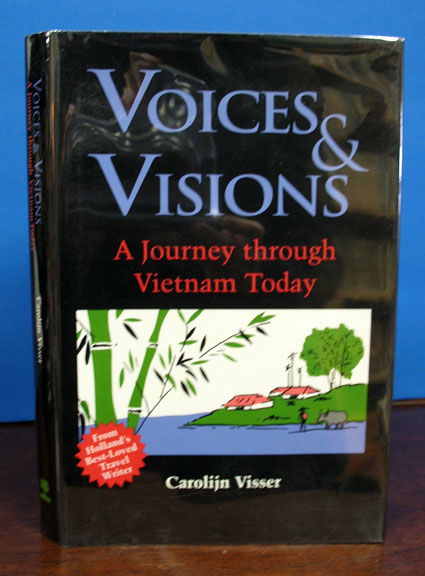 VOICES & VISIONS. A Journey Through Vietnam Today.; Translated by Susan Massotty. Carolijn Visser.