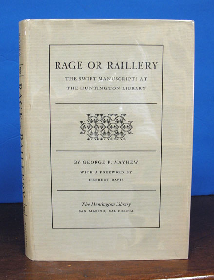RAGE Or RAILLERY. The Swift Manuscripts at the Huntington Library. Ward Ritchie, George P. Mayhew.