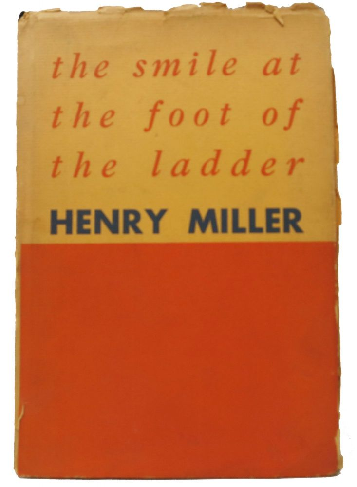 The SMILE At The FOOT Of The LADDER. About Henry Miller. Henry . Corle Miller, Edwin, 1891 - 1980, 1906 - 1956.
