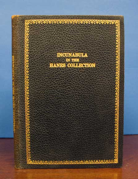 INCUNABULA In The HANES COLLECTION Of The UNIVERSITY Of NORTH CAROLINA. Olan V. - Compiler Cook.