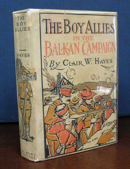 The BOY ALLIES In The BALKAN CAMPAIGN or The Struggle to Save a Nation. The Boy Allies of the Army Series #6. Clair W. Hayes.