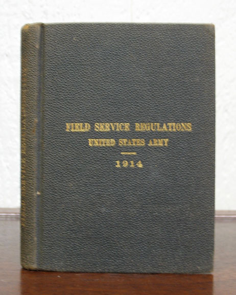 FIELD SERVICE REGULATIONS. United States Army 1914.; Corrected to July 1, 1914. World War I.