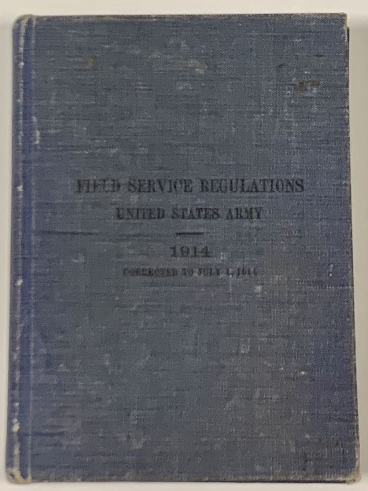 FIELD SERVICE REGULATIONS. United States Army 1914.; Corrected to July 1, 1914. War Department. Office of the Chief of Staff. World War I.