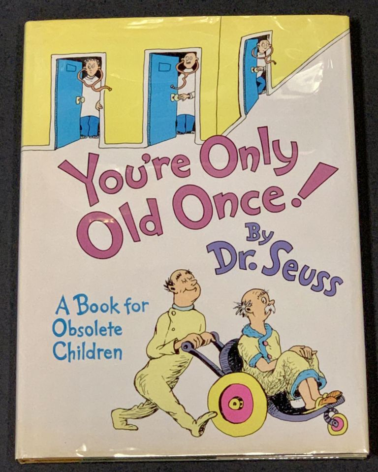 YOU'RE ONLY OLD ONCE! Seuss Dr.