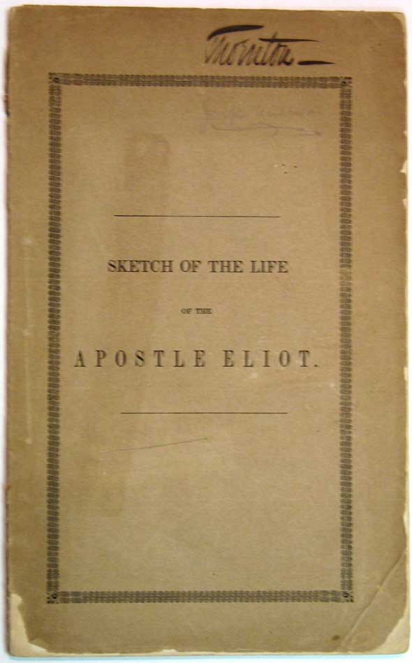 A SKETCH Of The LIFE Of The APOSTLE ELIOT, PREFATORY To A SUBSCRIPTION For ERECTING A MONUMENT To HIS MEMORY. Henry A. S. Dearborn.