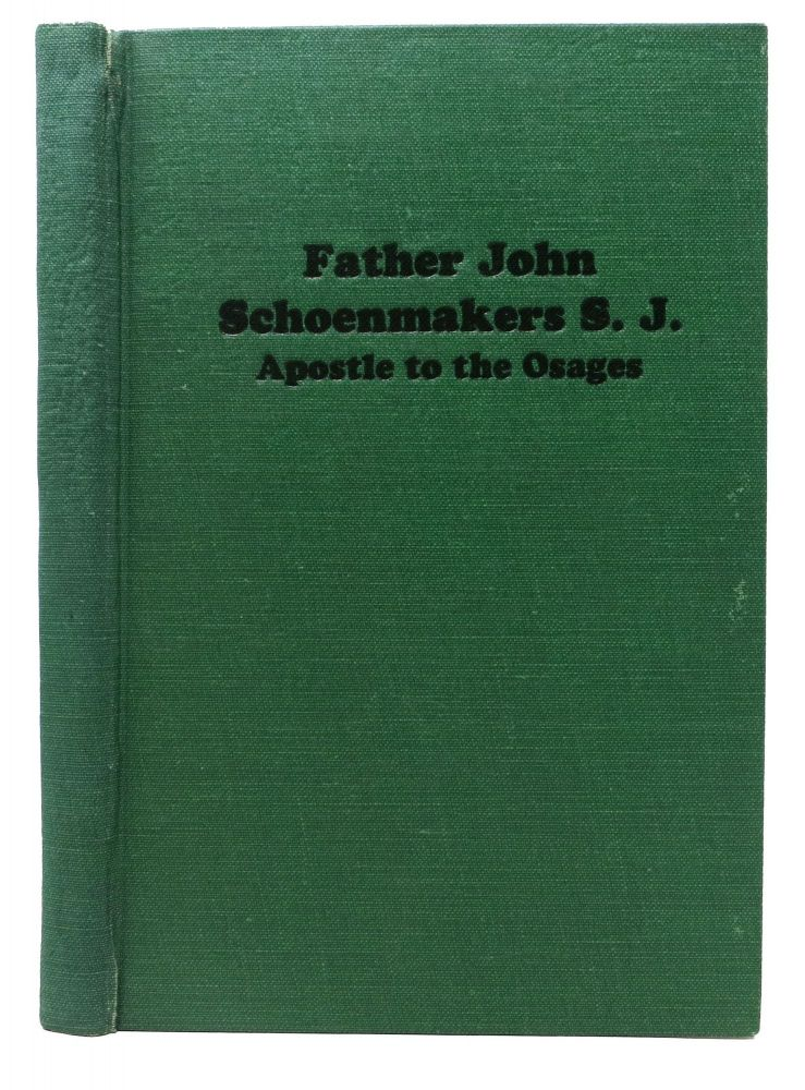 LIFE And LETTERS Of REV. FATHER JOHN SCHOENMAKERS S.J. APOSTLE To The OSAGES. W. W. Graves.
