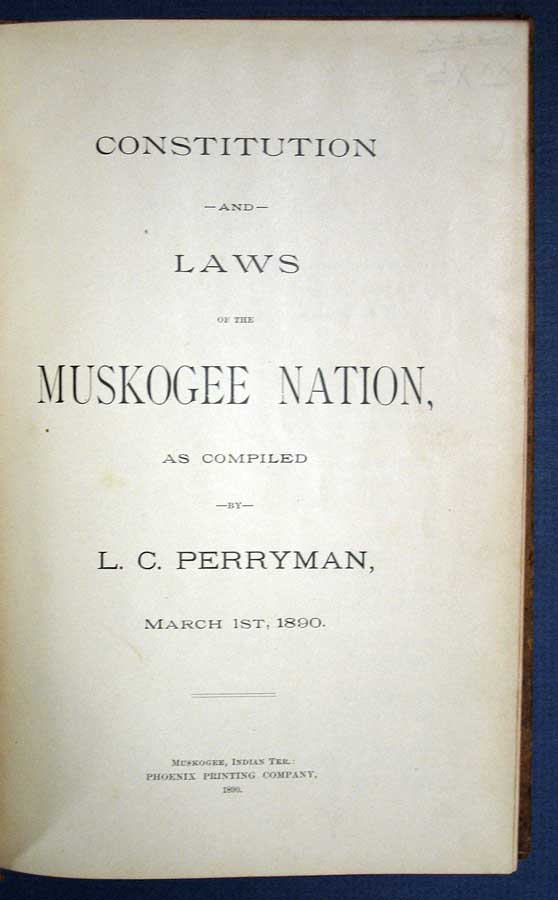 CONSTITUTION And LAWS Of The MUSKOGEE NATION. Legus Chouteau Perryman, 1838 - 1922., Muskogee Indians.