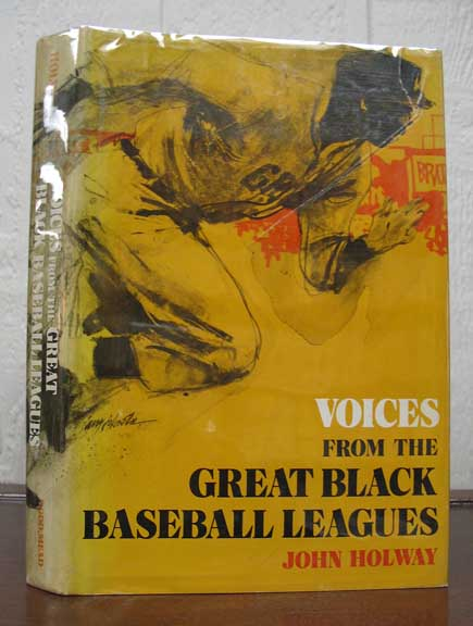 VOICES From The GREAT BLACK BASEBALL LEAGUES. Baseball, John Holway.