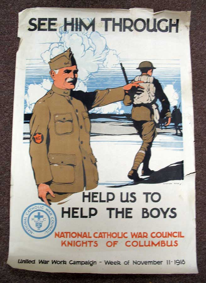 SEE HIM THROUGH. Help Us to Help the Boys. United War Work Campaign - Week of Novermber 11, 1918.; National Catholic War Council. Knights of Columbus. WWI Poster, Burton Rice.