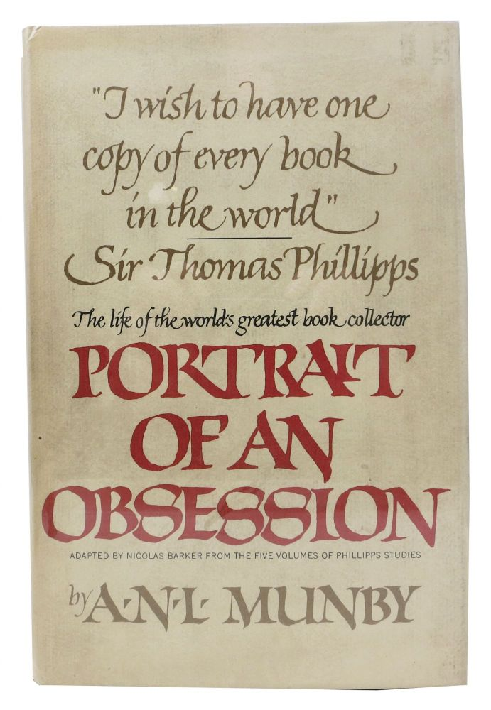 PORTRAIT Of An OBSESSION. The Life of Sir Thomas Phillipps, the World's Greatest Book Collector.; Adapted by Nicolas Barker from the Five Volumes of Phillipps Studies. A. N. L. Barker Munby, Nicolas -.