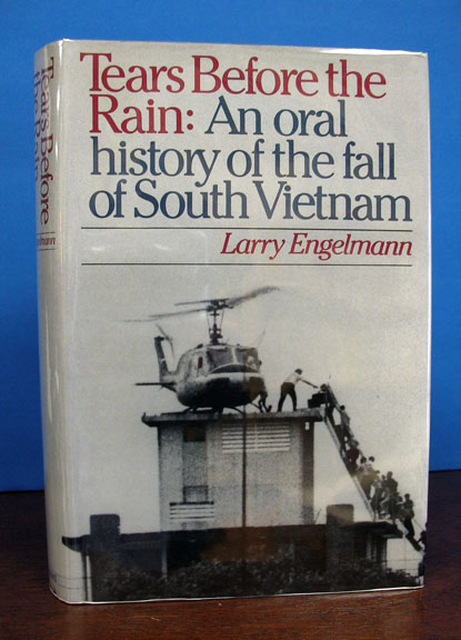 TEARS BEFORE The RAIN: An Oral History of the Fall of South Vietnam. Larry Engelmann.