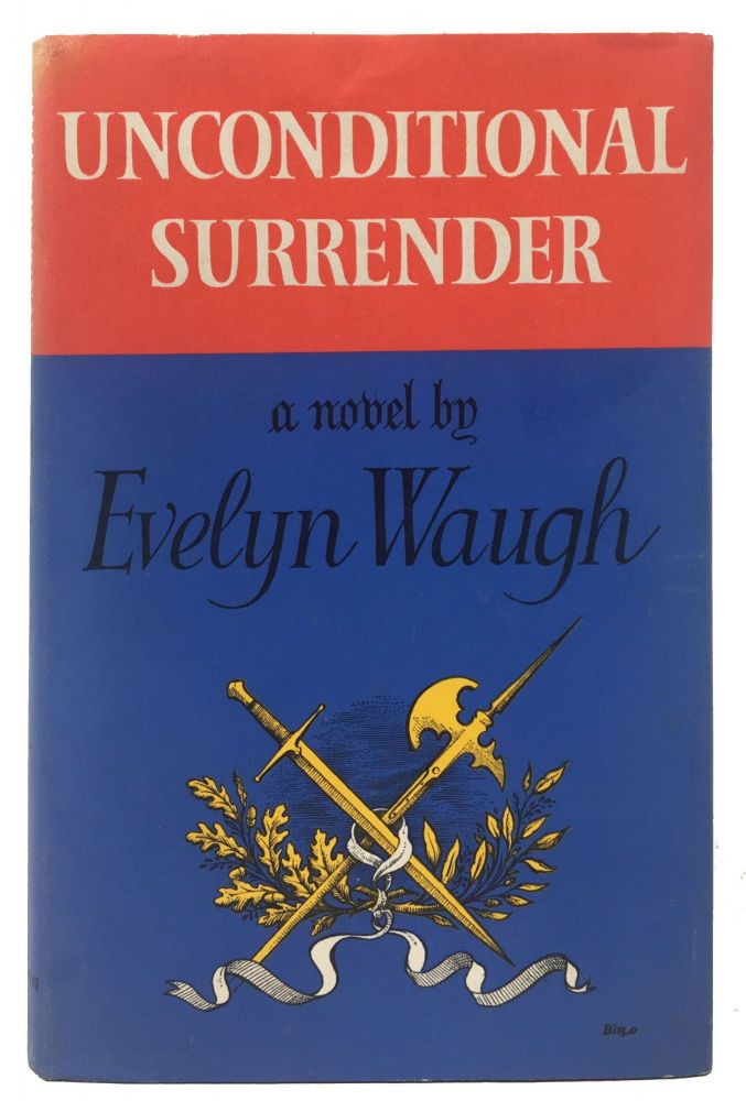 UNCONDITIONAL SURRENDER.; The Conclusion of Men At Arms and Officers and Gentlemen. Evelyn Waugh, 1903 - 1966.