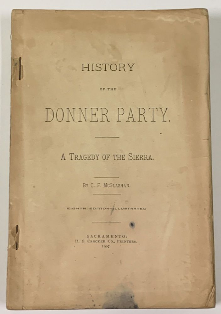 HISTORY OF THE DONNER PARTY. A Tragedy of the Sierra. C. F. McGlashan.