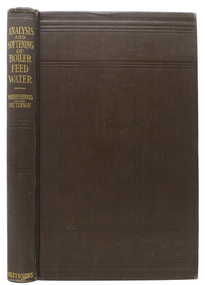 The ANALYSIS And SOFTENING Of BOILER FEED-WATER.; Translated by D. W. Patterson. Edmund Wehrenfennig, D. W. - Fritz. Patterson.