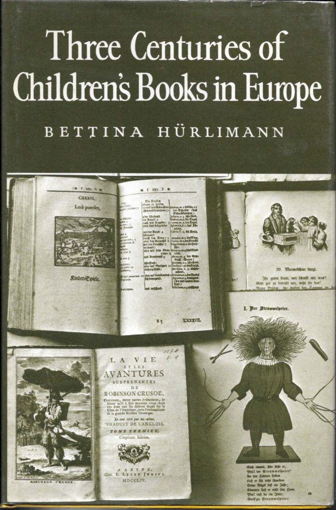 THREE CENTURIES Of CHILDREN'S BOOKS In EUROPE.; Translated and Edited by Brian W. Alderson. Bettina Hurlimann.