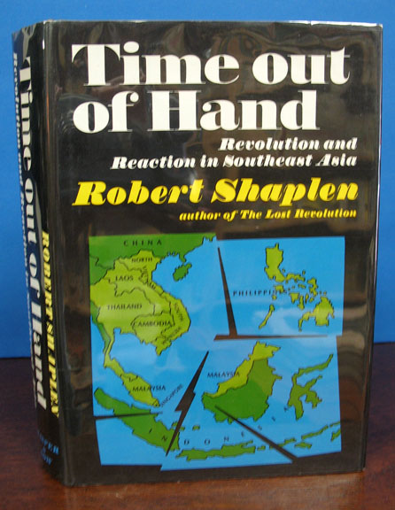 TIME OUT OF HAND: Revolution and Reaction in Southeast Asia. Robert Shaplen.