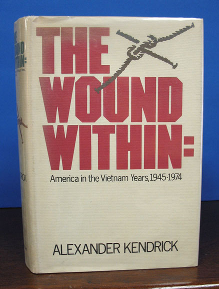 The WOUND WITHIN: America in the Vietnam Years, 1945-1974. Alexander Kendrick.