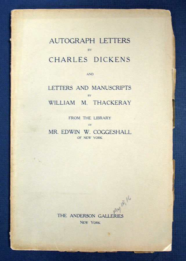 AUTOGRAPH LETTERS By CHARLES DICKENS And LETTERS And MANUSCRIPTS By WILLIAM M. THACKERAY From the Library of Mr. Edwin W. Coggeshall of New York. Auction Catalogue, Charles. 1812 - 1870 Dickens, William Makepeace Thackeray.